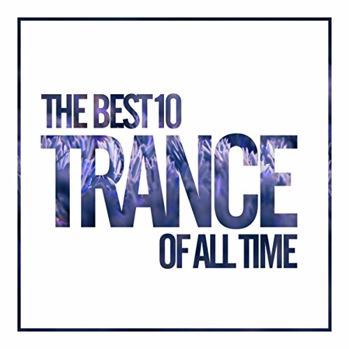 The Best 10 Trance Of All Time