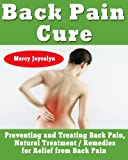 Back Pain Cure: Preventing and Treating Back Pain, Natural Treatment / Remedies for Relief from Back Pain