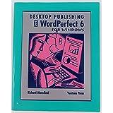 Desktop Publishing With Wordperfect 6 for Windows