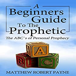 The Beginners Guide to the Prophetic