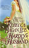 Front cover for the book Hardly a Husband by Rebecca Hagan Lee