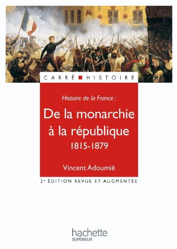 De la monarchie à la république 1815-1879 (French Edition)