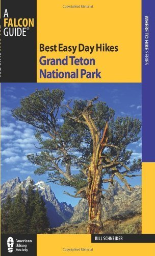 Best Easy Day Hikes Grand Teton National Park, 3rd by Schneider, Bill [FalconGuides,2011] (Paperback) Third (3rd) Edition