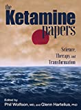 The Ketamine Papers: Science, Therapy, and