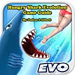 Hungry Shark Evolution Game Guide | Joshua J. Abbott