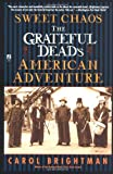 Front cover for the book Sweet Chaos: The Grateful Dead's American Adventure by Carol Brightman