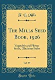 Amazon / Forgotten Books: The Mills Seed Book, 1926, Vol. 39 Vegetable and Flower Seeds, Gladiolus Bulbs Classic Reprint (F. B. Mills)