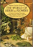 The World of Herbs & Flowers: A Guide to Growing, Preserving, Cooking, Potpourri, Sachets & Wreaths