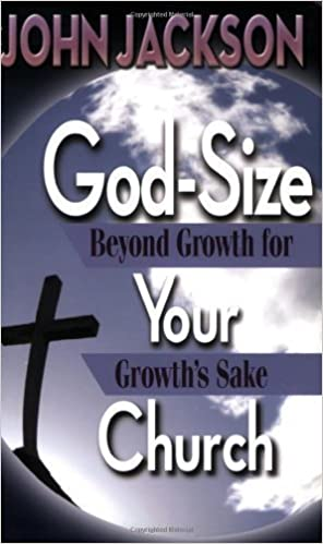 God-Size Your Church: Beyond Growth for Growth's Sake by John Jackson (2008-11-03)