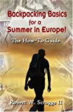 Backpacking Basics for a Summer in Europe!, Robert W. Scruggs, 1424168708
