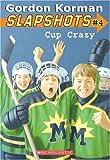 Slapshots #4: Cup Crazy by Gordon Korman (November 01,2006)