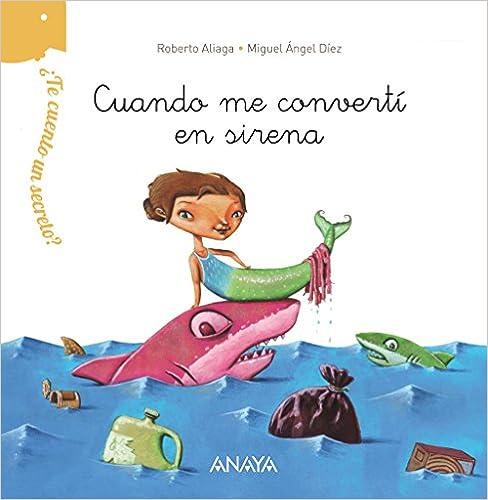 ¿te Cuento Un Secreto? Cuando Me Convertí En Sirena (primeros Lectores (1-5 Años) - ¿te Cuento Un Secreto?) por Roberto Aliaga