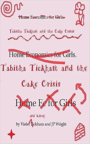 Download gratuito di libri di testo in formato pdf Home Economics for Girls: or Tabitha Tickham and the Cake Crisis (Tabitha Tickham Tales Book 1) B00Z7X2WME in Italian PDF FB2 iBook by JP Wright