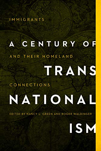 A Century of Transnationalism: Immigrants and Their Homeland Connections (Studies of World Migrations)