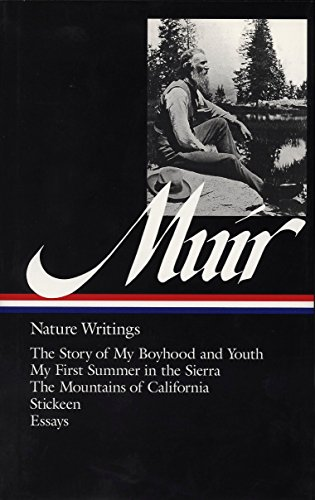 John Muir : Nature Writings: The Story of My Boyhood and Youth; My First Summer in the Sierra; The Mountains of California; Stickeen; Essays (Library of America) (The Story Of My Boyhood And Youth)