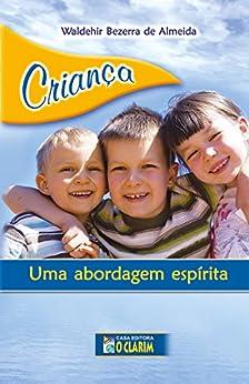 Criança, uma abordagem espírita por [Almeida, Waldehir Bezerra de]