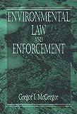 Environmental Law and Enforcement, McGregor, Gregor I., 0873717457