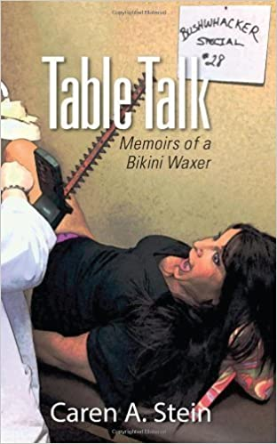 Book Table Talk: Memoirs of a Bikini Waxer by Caren A. Stein (2012-09-14)