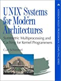 UNIX Systems for Modern Architectures: Symmetric Multiprocessing and Caching for Kernel Programmers by Curt Schimmel (1994-07-10)