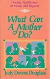 img - for What Can a Mother Do? by Judy Downs Douglass (1988-03-03) book / textbook / text book