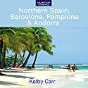 Northern Spain, Barcelona, Pamplona & Andorra Audiobook by Kelby Carr Narrated by Robert Fox