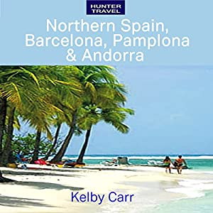 Northern Spain, Barcelona, Pamplona & Andorra Audiobook