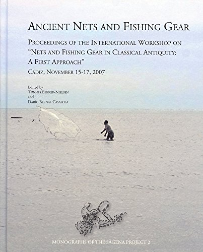 Ancient Nets and Fishing Gear: Proceedings of the International Workshop on 'Nets and Fishing Gear in Classical Antiquity - A First Approach,' Cadiz, ... 2007 (Monographs of the Sagena Project)