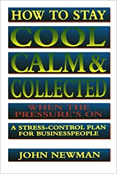 Book How to Stay Cool, Calm & Collected When the Pressure's On: A Stress-Control Plan for Business People