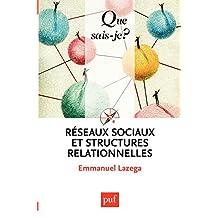 Réseaux sociaux et structures relationnelles: « Que sais-je ? » n° 3399 (French Edition)