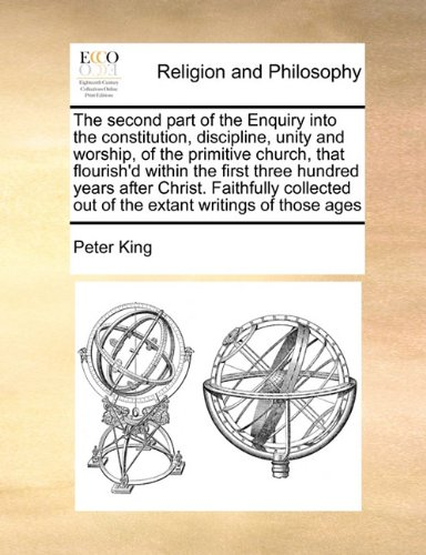 Download The second part of the Enquiry into the constitution, discipline, unity and worship, of the primitive church, that flourish'd within the first three ... out of the extant writings of those ages pdf