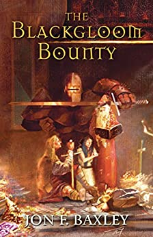THE BLACKGLOOM BOUNTY (The Scythian Stone Saga Book 1) by [Baxley, Jon F.]