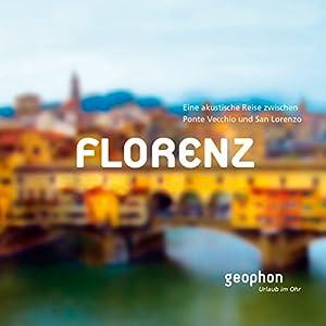 Florenz. Eine akustische Reise zwischen Ponte Vecchio und San Lorenzo Hörbuch