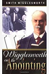 Smith Wigglesworth On The Anointing Kindle Edition
