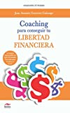 Coaching para conseguir tu Libertad Financiera: Guía para incrementar tus ingresos y transformar tu vida (Spanish Edition)