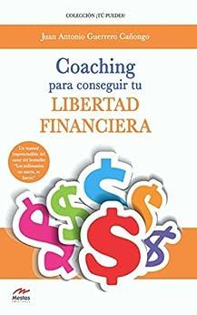 Coaching para conseguir tu Libertad Financiera: Guía para incrementar tus ingresos y transformar tu vida (Spanish Edition) by [Cañongo, Juan Antonio Guerrero]