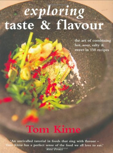 Exploring Taste & Flavour: The Art of Combining Hot, Sour, Salty and Sweet in 150 Recipes (Salty Sour Sweet Hot)