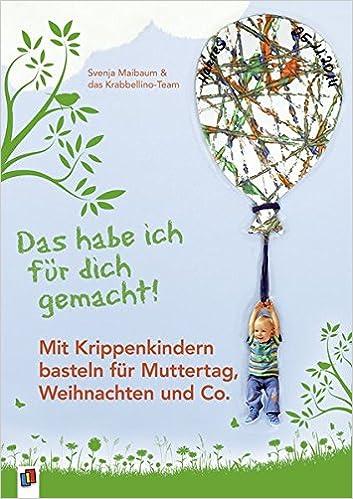 Mit Krippenkindern Basteln Für Muttertag, Weihnachten Und Co.: Amazon.de:  Svenja Maibaum, Das Krabellino Team: Bücher