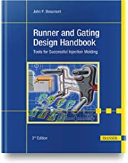 Runner and Gating Design Handbook 3E: Tools for Successful Injection Molding