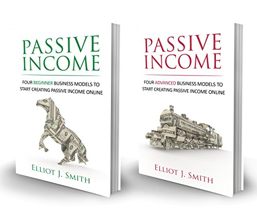 Passive Income Online Business: Four Beginner & Advanced Business Models to Start Creating Passive Income Online (Passive Income, Online Business, Financial Freedom, Online Startup, Book 3)