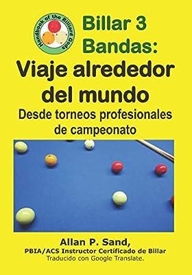 Billar 3 Bandas - Viaje alrededor del mundo: Desde torneos profesionales de campeonato: Amazon.es: Sand, Allan P.: Libros