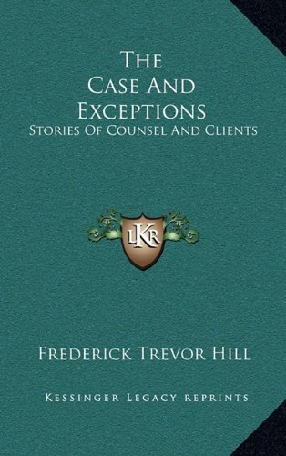 Download The Case And Exceptions: Stories Of Counsel And Clients PDF