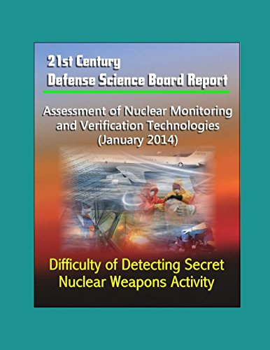21st Century Defense Science Board Report: Assessment of Nuclear Monitoring and Verification Technologies (January 2014) - Difficulty of Detecting Secret Nuclear Weapons Activity ebook