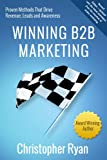 Winning B2B Marketing: Proven Methods that Drive Revenue, Leads and Awareness