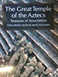 The Great Temple of the Aztecs : Treasures of Tenochtitlan, Moctezuma, Eduardo M., 0788195298