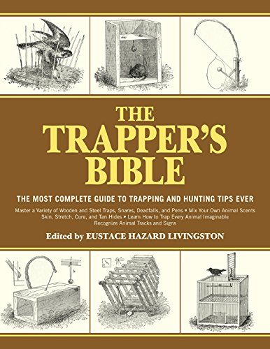 The Trapper's Bible: The Most Complete Guide on Trapping and