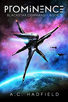 Prominence: A Space Opera Adventure (Blackstar Command Book 1) by [Hadfield, A.C.]