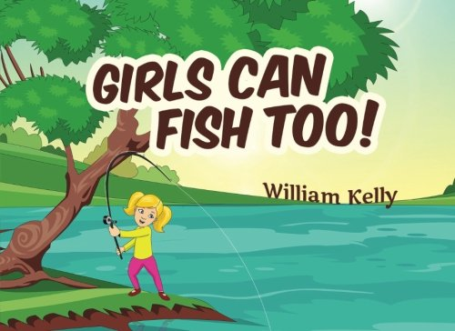 Any Girl - Girls Can Fish Too! (Girls Can Do Anything) (Volume 1)
