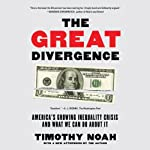 The Great Divergence: America's Growing Inequality Crisis and What We Can Do about It | Timothy Noah