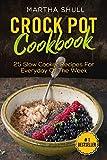 Crock Pot Cookbook: 25 Slow Cooker Recipes For Everyday Of The Week ( Slow Cooker, Crock Pot, Slow Cooker Cookbook, Fix-and-Forget, Crock Pot Recipes, Slow Cooker Recipes)