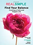 REAL SIMPLE Find Your Balance: Creating a Calm and Happier Life